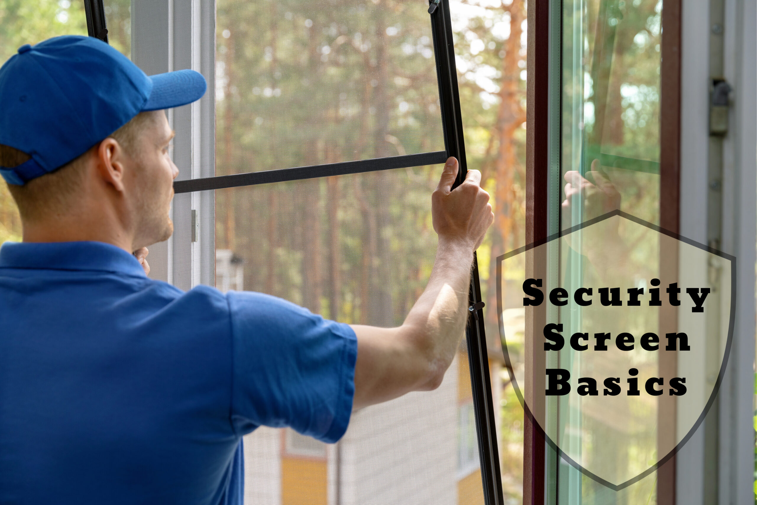 Window and door security screen basics to help you make the right choice in protection for your home or business